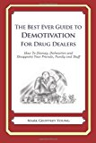 Best Ever Guide to Demotivation for Drug Dealers How to Dismay, Dishearten and Disappoint Your Friends, Family and Staff N/A 9781484826881 Front Cover