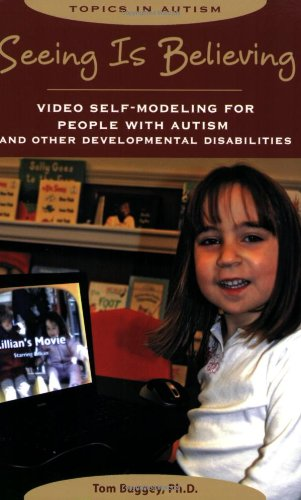 Seeing Is Believing Video Self-Modeling for People with Autism and Other Developmental Disabilities N/A edition cover