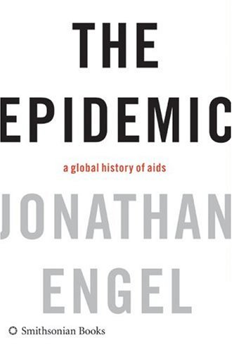 Epidemic A Global History of AIDS  2006 9780061144882 Front Cover
