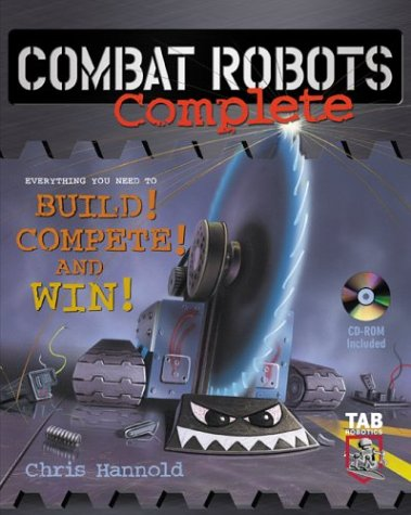 Combat Robots Complete Everything You Need to Build, Compete, and Win  2003 9780071408882 Front Cover