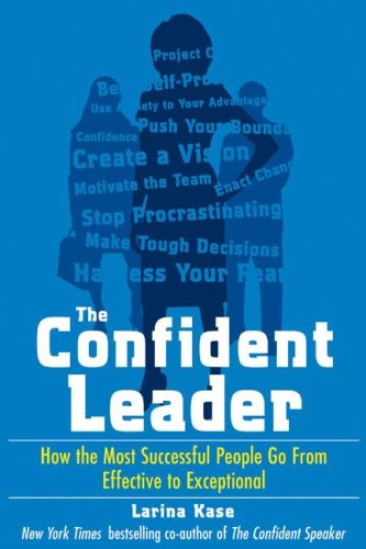 Confident Leader: How the Most Successful People Go from Effective to Exceptional   2009 9780071549882 Front Cover