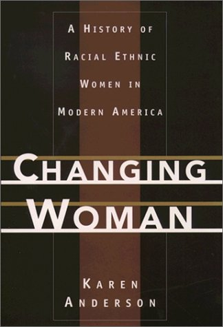 Changing Woman A History of Racial Ethnic Women in Modern America  1998 (Reprint) 9780195117882 Front Cover