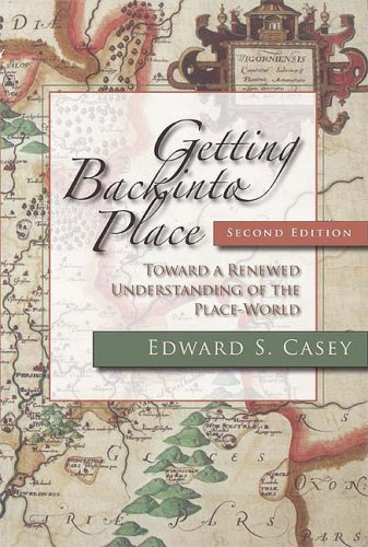 Getting Back into Place Toward a Renewed Understanding of the Place-World 2nd 2009 (Revised) edition cover