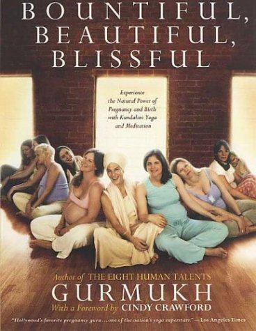 Bountiful, Beautiful, Blissful Experience the Natural Power of Pregnancy and Birth with Kundalini Yoga and Meditation  2004 (Revised) edition cover