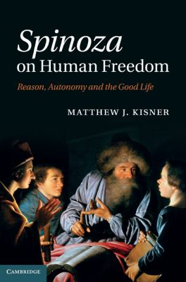 Spinoza on Human Freedom Reason, Autonomy and the Good Life  2011 9780521198882 Front Cover