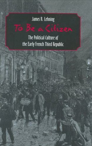 To Be a Citizen The Political Culture of the Early French Third Republic  2001 edition cover