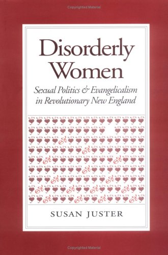Disorderly Women Sexual Politics and Evangelicalism in Revolutionary New England N/A edition cover