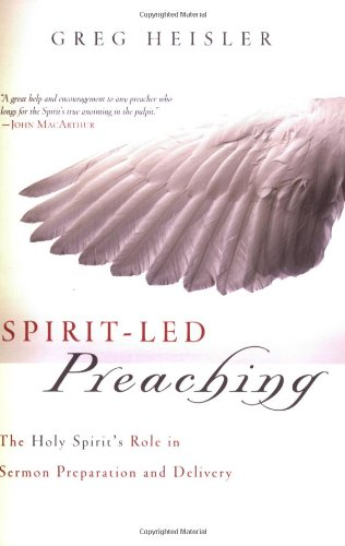 Spirit-Led Preaching The Holy Spirit's Role in Sermon Preparation and Delivery  2007 edition cover