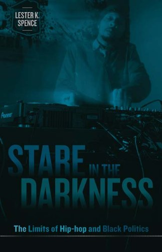 Stare in the Darkness The Limits of Hip-Hop and Black Politics  2011 9780816669882 Front Cover