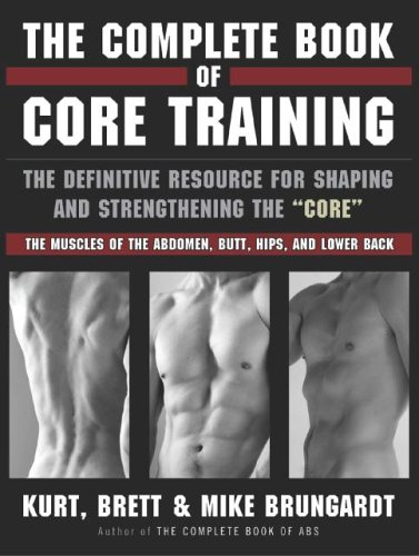 Complete Book of Core Training The Definitive Resource for Shaping and Strengthening the 'Core' -- the Muscles of the Abdomen, Butt, Hips, and Lower Back N/A 9781401307882 Front Cover