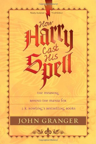 How Harry Cast His Spell The Meaning Behind the Mania for J. K. Rowling's Bestselling Books 3rd 2008 edition cover
