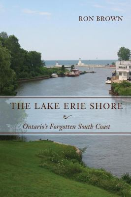 Lake Erie Shore Ontario's Forgotten South Coast  2009 9781554883882 Front Cover