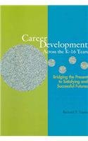 Career Development Across the K-16 Years : Bridging the Present to Satisfying and Successful Futures 1st 2004 9781556201882 Front Cover