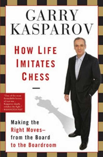 How Life Imitates Chess Making the Right Moves, from the Board to the Boardroom N/A edition cover