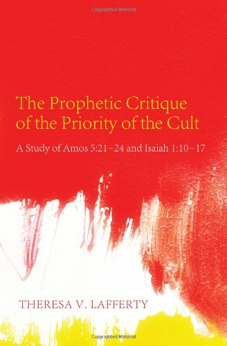 Prophetic Critique of the Priority of the Cult A Study of Amos 5:21-24 and Isaiah 1:10-17 N/A edition cover