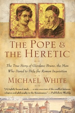 Pope and the Heretic The True Story of Giordano Bruno, the Man Who Dared to Defy the Roman Inquisition N/A edition cover