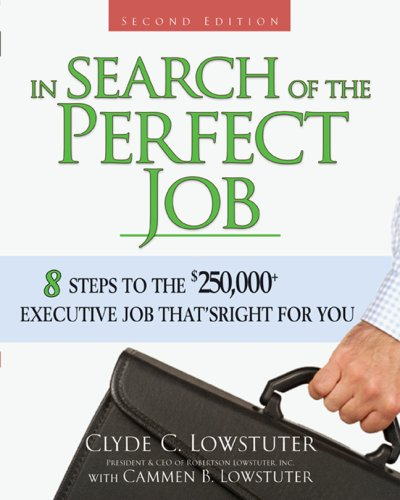 In Search of the Perfect Job 8 Steps to the $250,000+ Executive Job That's Right for You 2nd 2007 (Revised) edition cover