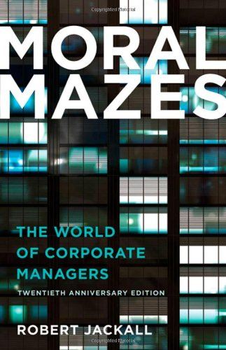 Moral Mazes The World of Corporate Managers 20th 2009 (Revised) 9780199729883 Front Cover