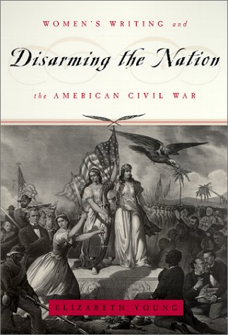 Disarming the Nation Women's Writing and the American Civil War  1999 edition cover