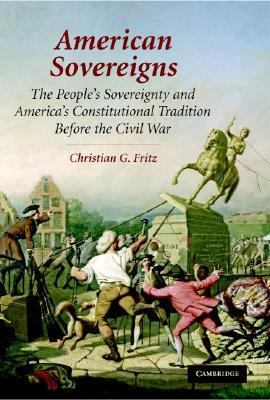 American Sovereigns The People and America's Constitutional Tradition Before the Civil War  2008 9780521881883 Front Cover