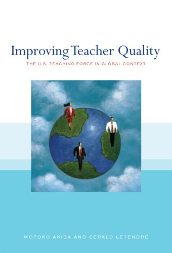 Improving Teacher Quality The U. S. Teaching Force in Global Context  2009 edition cover