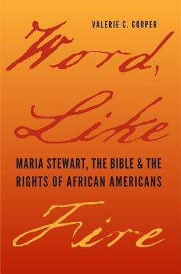 Word, Like Fire Maria Stewart, the Bible, and the Rights of African Americans  2011 edition cover