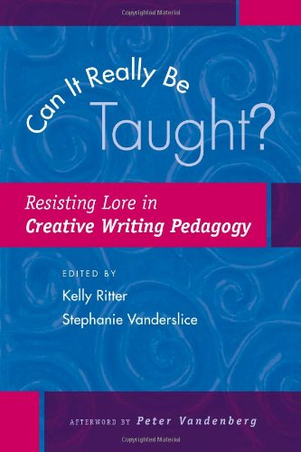 Can It Really Be Taught? Resisting Lore in Creative Writing Pedagogy  2007 9780867095883 Front Cover