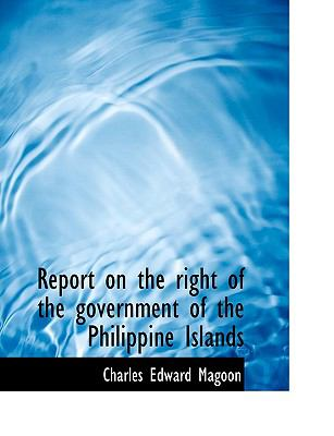 Report on the Right of the Government of the Philippine Islands N/A 9781115104883 Front Cover