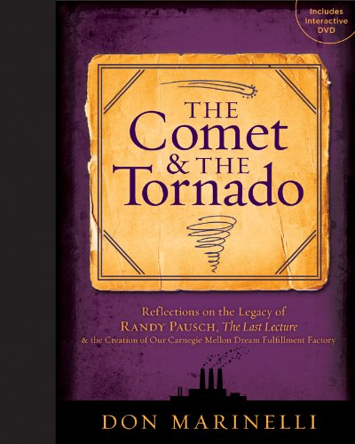 Comet and the Tornado Reflections on the Legacy of Randy Pausch, the Last Lecture and the Creation of Our Carnegie Mellon Dream Fulfillment Factory  2010 edition cover