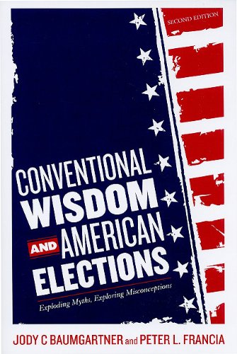 Conventional Wisdom and American Elections Exploding Myths, Exploring Misconceptions 2nd 2010 edition cover