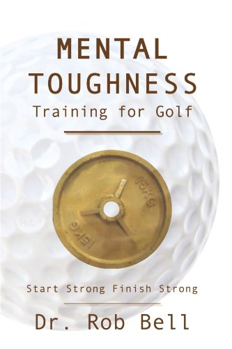 Mental Toughness Training for Golf Start Strong Finish Strong  2013 edition cover