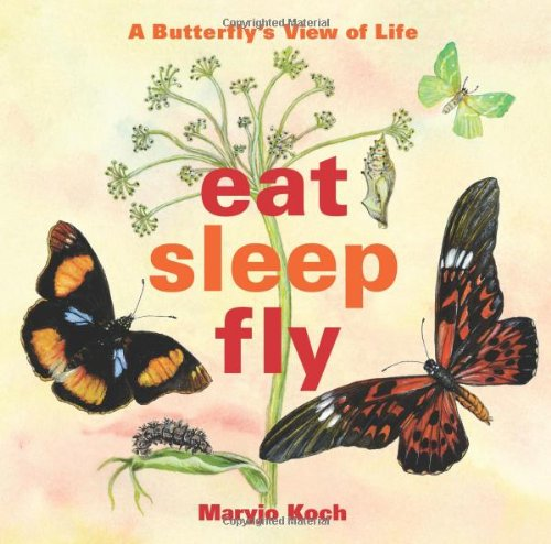 Eat, Sleep, Fly A Butterfly's View of Life  2012 9781449409883 Front Cover