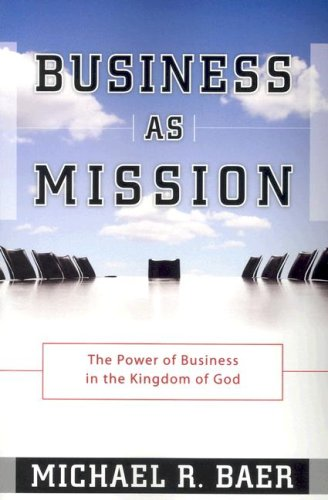 Business As Mission : The Power of Business in the Kingdom of God  2006 edition cover