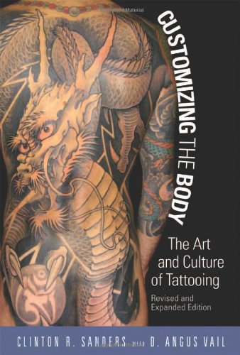 Customizing the Body The Art and Culture of Tattooing 2nd 2008 (Revised) 9781592138883 Front Cover