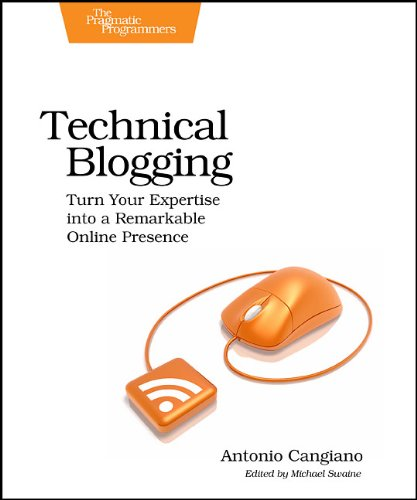 Technical Blogging Turn Your Expertise into a Remarkable Online Presence  2012 9781934356883 Front Cover