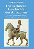 Die verlorene Geschichte der Amazonen: Neueste Forschungserkenntnisse über das sagenumwobene Frauenvolk N/A edition cover