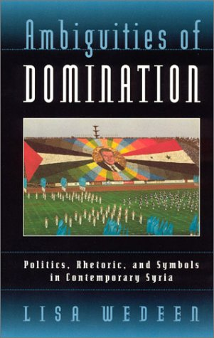 Ambiguities of Domination Politics, Rhetoric, and Symbols in Contemporary Syria Reprint edition cover