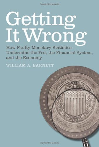 Getting It Wrong How Faulty Monetary Statistics Undermine the Fed, the Financial System, and the Economy  2011 9780262516884 Front Cover