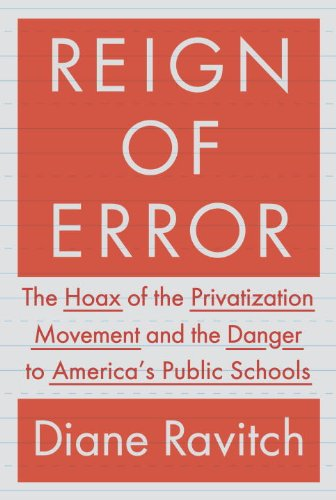 Reign of Error The Hoax of the Privatization Movement and the Danger to America's Public Schools  2014 9780385350884 Front Cover