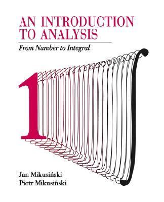 Introduction to Analysis From Number to Integral  1993 9780471589884 Front Cover