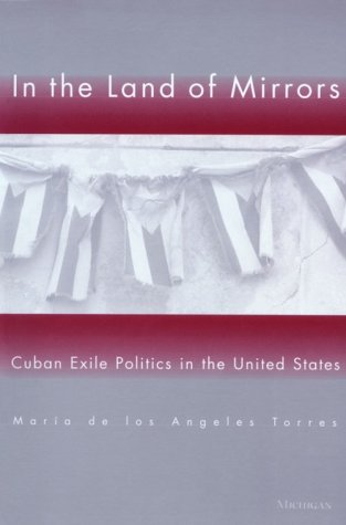 In the Land of Mirrors Cuban Exile Politics in the United States  2001 (Reprint) edition cover