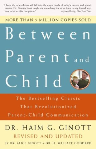 Between Parent and Child The Bestselling Classic That Revolutionized Parent-Child Communication 2nd 2003 (Revised) edition cover