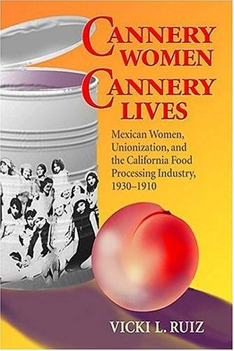 Cannery Women, Cannery Lives Mexican Women, Unionization, and the California Food Processing Industry, 1930-1950  1987 edition cover