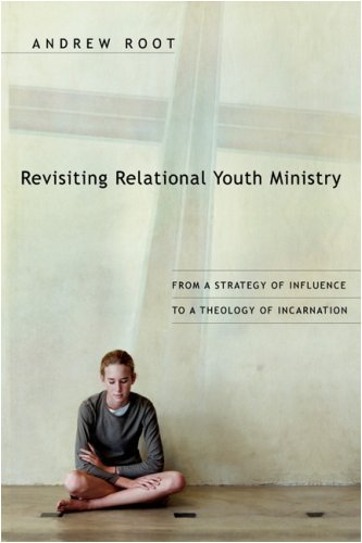 Revisiting Relational Youth Ministry From a Strategy of Influence to a Theology of Incarnation  2007 edition cover