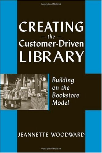Creating the Customer-Driven Library Building on the Bookstore Model  2005 edition cover
