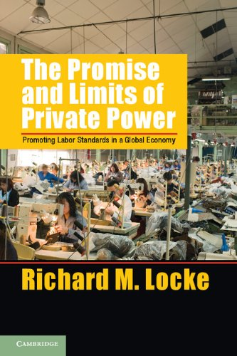 Promise and Limits of Private Power Promoting Labor Standards in a Global Economy  2013 edition cover