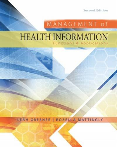 Management of Health Information: Functions & Applications  2016 9781285174884 Front Cover