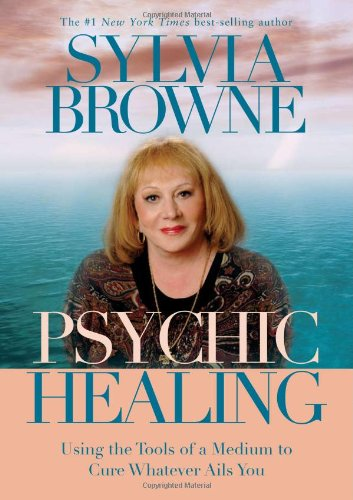 Psychic Healing Using the Tools of a Medium to Cure Whatever Ails You  2009 9781401910884 Front Cover