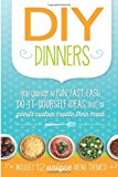 DIY Dinners Help Yourself to Fun, Fast, Easy, Do-It-Yourself Ideas That Let Guests Custom Create Their Meal N/A 9781484148884 Front Cover