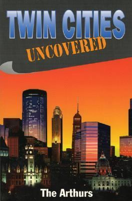Twin Cities Uncovered The Arthur Family N/A 9781556223884 Front Cover